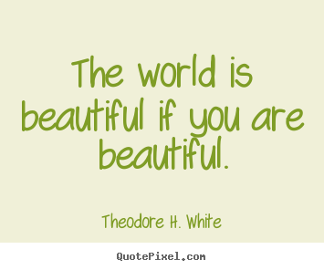 Design picture sayings about love - The world is beautiful if you are beautiful.
