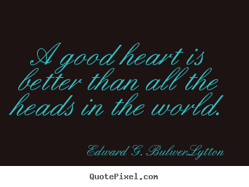 Create custom image quote about love - A good heart is better than all the heads in the world.