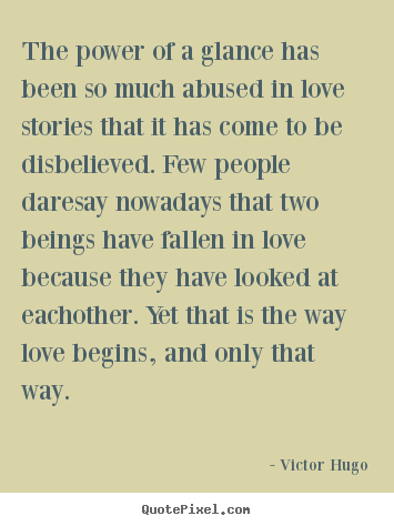 Love quote - The power of a glance has been so much abused in love..