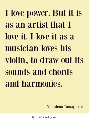 Quote about love - I love power. but it is as an artist that i love it. i love..