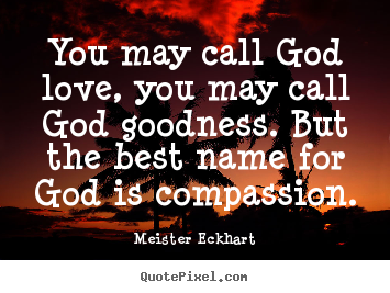 How to design picture quotes about love - You may call god love, you may call god goodness...