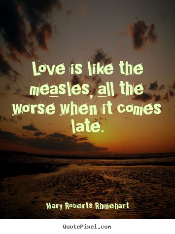 Make picture quotes about love - Love is like the measles, all the worse when it comes late.