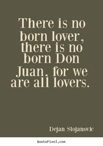 Love quotes - There is no born lover, there is no born don juan,..