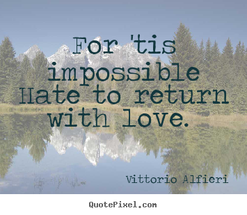 Create graphic picture quotes about love - For 'tis impossible hate to return with love...