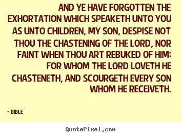 Love quotes - And ye have forgotten the exhortation which speaketh unto..