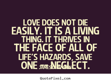 James D. Bryden picture quotes - Love does not die easily. it is a living thing. it thrives.. - Love quotes