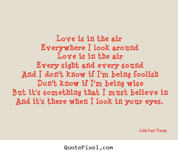 Love quote - Love is in the air everywhere i look around love is in the air every..