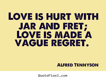 Quote about love - Love is hurt with jar and fret; love is made..