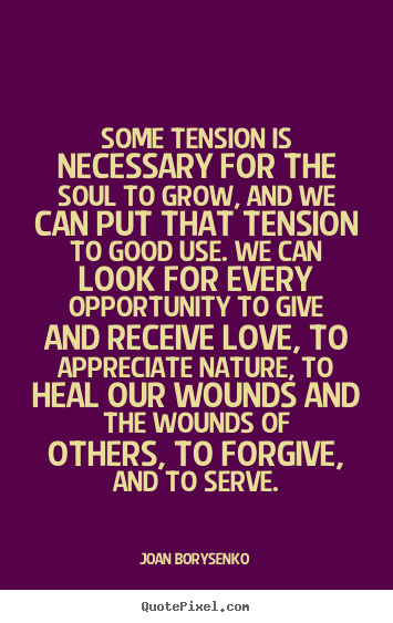 Love quotes - Some tension is necessary for the soul to grow, and..