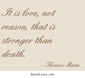 Customize picture quotes about love - It is love, not reason, that is stronger than death.