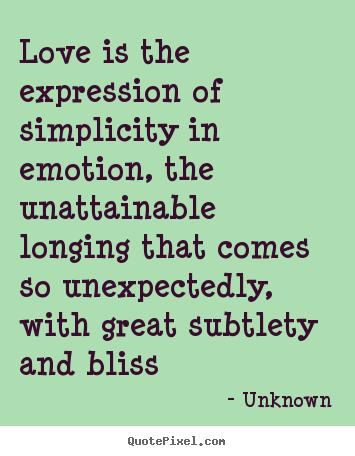 Unknown picture quotes - Love is the expression of simplicity in emotion,.. - Love quotes