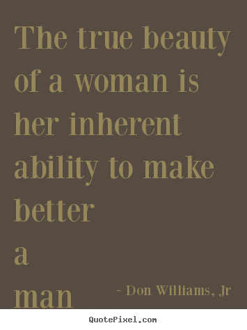 Love quotes - The true beauty of a woman is her inherent ability..