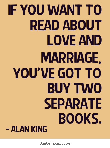 Quotes about love - If you want to read about love and marriage, you've got to..