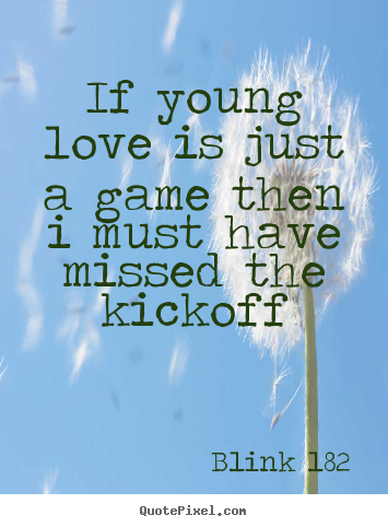 Design your own picture quote about love - If young love is just a game then i must have missed the..