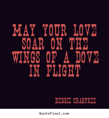 Make personalized photo quotes about love - May your love soar on the wings of a dove in flight