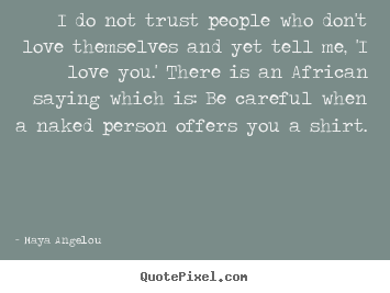 Design picture quote about love - I do not trust people who don't love themselves..