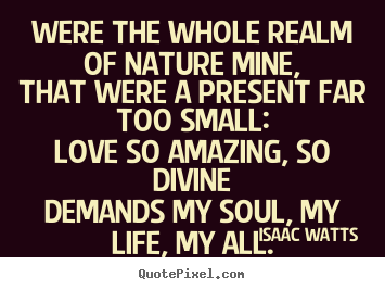 How to design picture quote about love - Were the whole realm of nature mine,that were a present far..