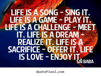 Sayings about love - Life is a song - sing it. life is a game - play..