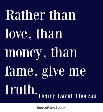 Quotes about love - Rather than love, than money, than fame, give..