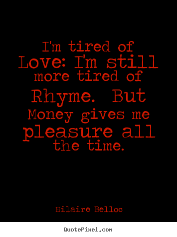 Love quotes - I'm tired of love: i'm still more tired of rhyme...