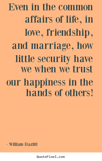 Love quote - Even in the common affairs of life, in love, friendship,..