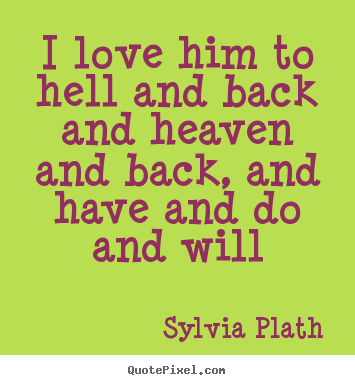Quotes about love - I love him to hell and back and heaven and back, and have..