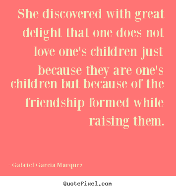 Gabriel Garcia Marquez picture quotes - She discovered with great delight that one does not love.. - Love quotes