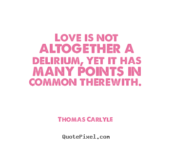 How to make picture quotes about love - Love is not altogether a delirium, yet it has many points..