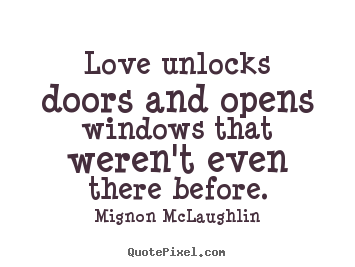 Mignon McLaughlin picture quote - Love unlocks doors and opens windows that weren't.. - Love quotes