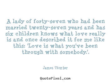 Quotes about love - A lady of forty-seven who had been married twenty-seven years and has..