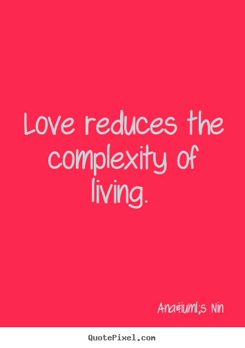 Quotes about love - Love reduces the complexity of living.