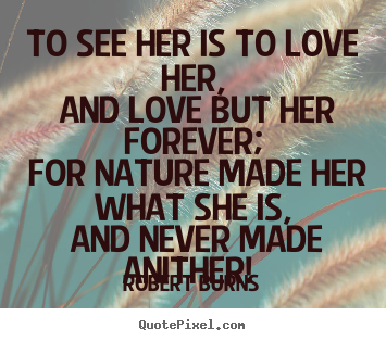 Create custom picture quotes about love - To see her is to love her, and love but her forever;..