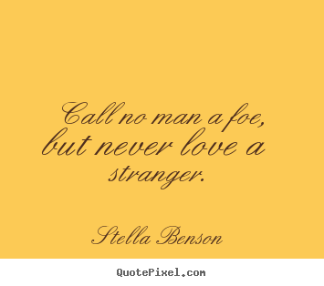 Love quotes - Call no man a foe, but never love a stranger.