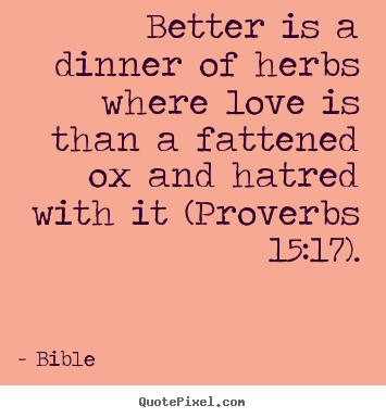 Better is a dinner of herbs where love is than a fattened.. Bible best love quotes