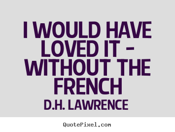 Love sayings - I would have loved it - without the french