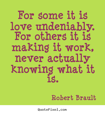 Love quotes - For some it is love undeniably. for others..
