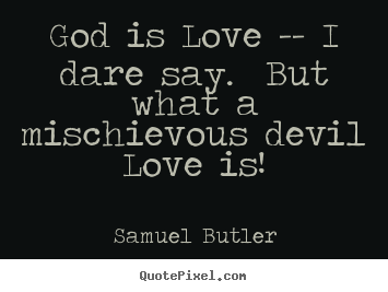 Love quotes - God is love -- i dare say. but what a mischievous devil..