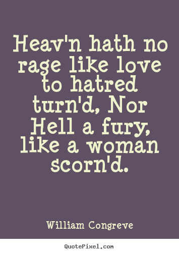 Love quotes - Heav'n hath no rage like love to hatred turn'd,..