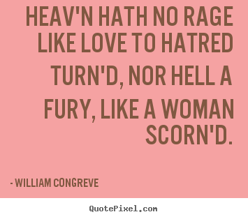 Love quote - Heav'n hath no rage like love to hatred turn'd,..
