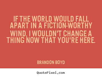 Quotes about love - If the world would fall apart in a fiction-worthy..