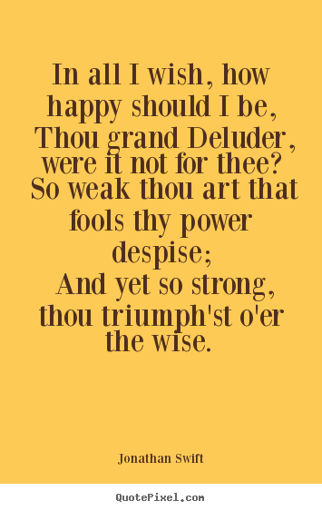 In all i wish, how happy should i be, thou grand.. Jonathan Swift greatest love quotes