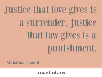 Mahatma Gandhi picture quotes - Justice that love gives is a surrender, justice.. - Love quote