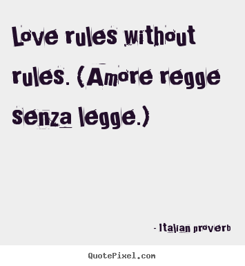 Love quotes - Love rules without rules. (amore regge senza legge.)