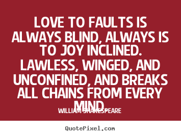 Love quotes - Love to faults is always blind, always is to joy inclined...