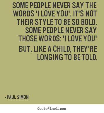 How to design picture quotes about love - Some people never say the words 'i love you'...