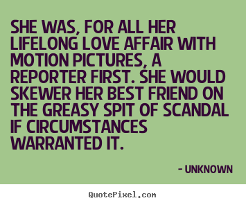 Love quotes - She was, for all her lifelong love affair with motion pictures,..