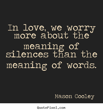 Mason Cooley picture sayings - In love, we worry more about the meaning of.. - Love quotes