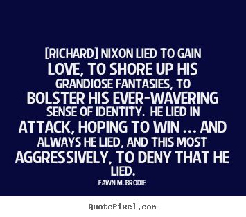 Love quote - [richard] nixon lied to gain love, to shore up..