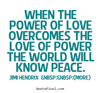 Love quotes - When the power of love overcomes the love of..