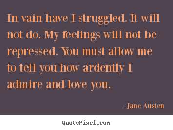 Quotes about love - In vain have i struggled. it will not do. my feelings..